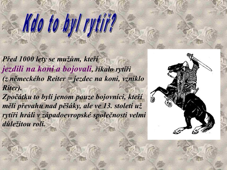 Kdo to byl rytíř jezdili na koni a bojovali, říkalo rytíři