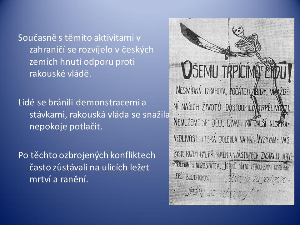 Současně s těmito aktivitami v zahraničí se rozvíjelo v českých zemích hnutí odporu proti rakouské vládě.