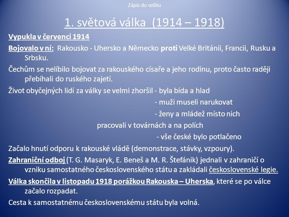 1. světová válka (1914 – 1918) Vypukla v červenci 1914