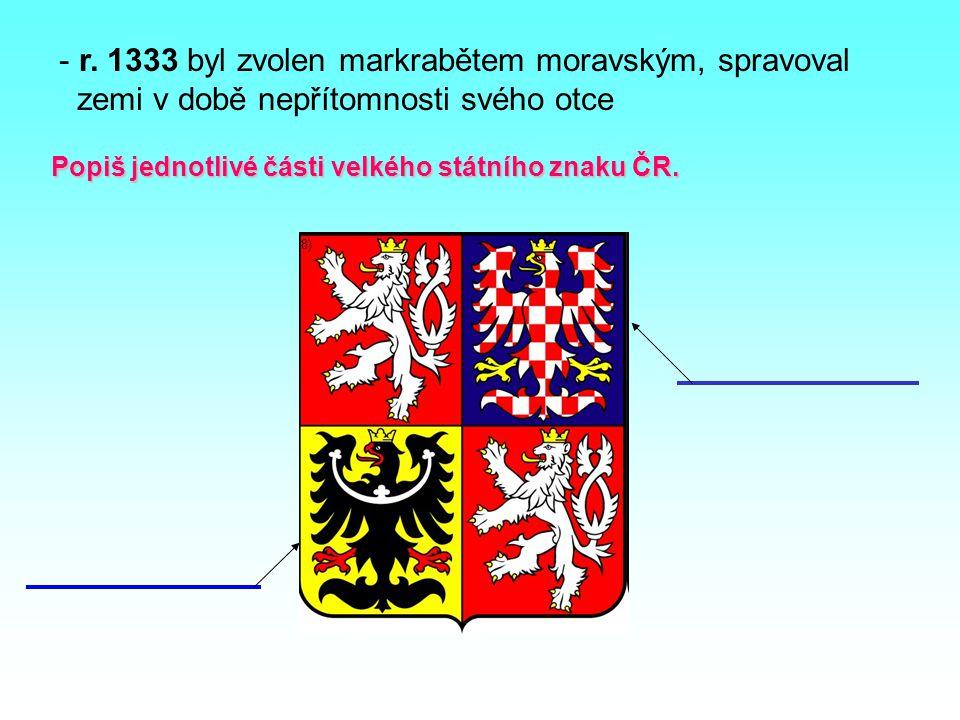 r. 1333 byl zvolen markrabětem moravským, spravoval