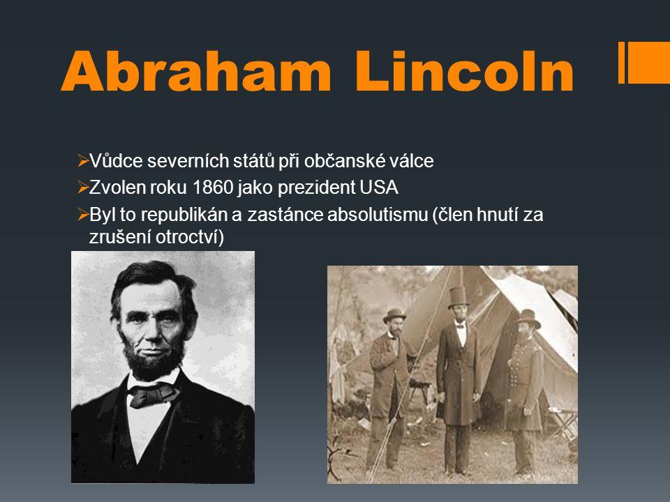 Abraham Lincoln Vůdce severních států při občanské válce
