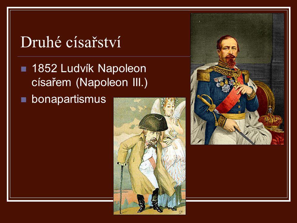 Druhé císařství 1852 Ludvík Napoleon císařem (Napoleon III.)