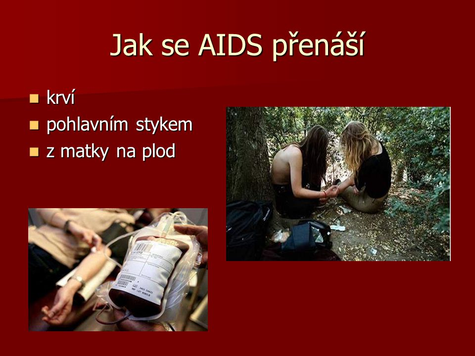 Jak se AIDS přenáší krví pohlavním stykem z matky na plod