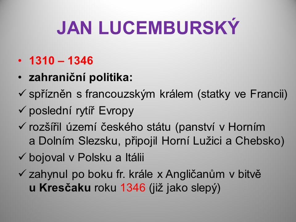 JAN LUCEMBURSKÝ 1310 – 1346 zahraniční politika:
