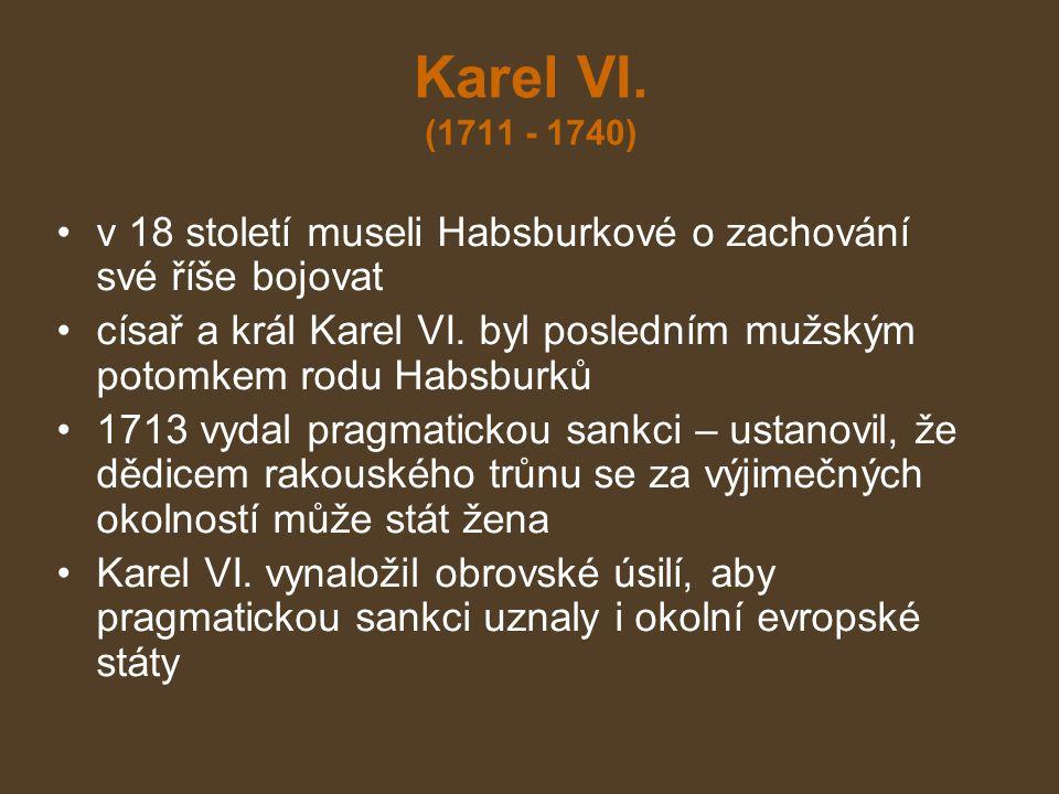 Karel VI. (1711 - 1740) v 18 století museli Habsburkové o zachování své říše bojovat.