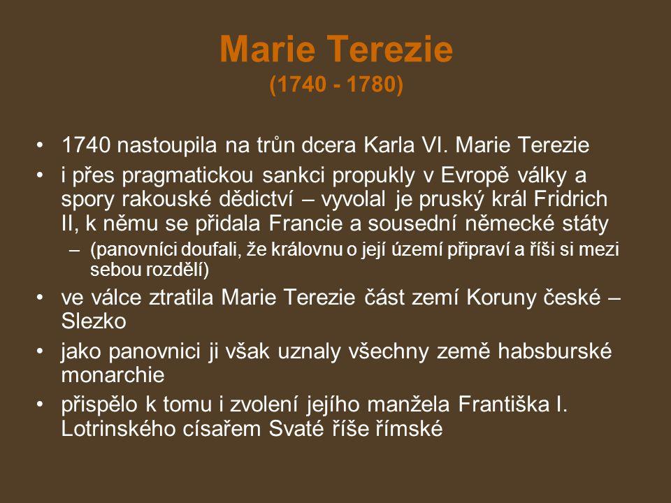 Marie Terezie (1740 - 1780) 1740 nastoupila na trůn dcera Karla VI. Marie Terezie.