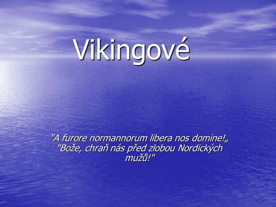 """Vikingové A furore normannorum libera nos domine!"""" Bože, chraň nás před zlobou Nordických mužů!"""