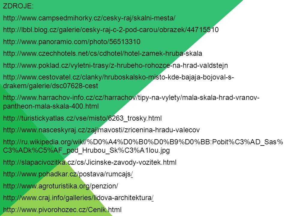 ZDROJE: http://www.campsedmihorky.cz/cesky-raj/skalni-mesta/ http://lbbl.blog.cz/galerie/cesky-raj-c-2-pod-carou/obrazek/44715510.