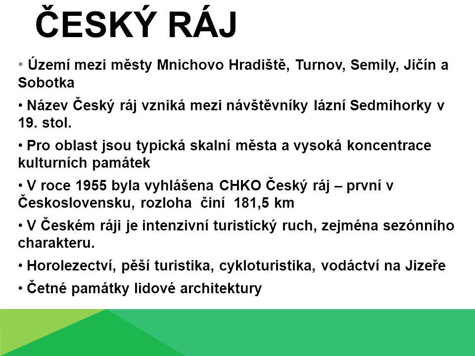 ČESKÝ RÁJ Území mezi městy Mnichovo Hradiště, Turnov, Semily, Jičín a Sobotka.