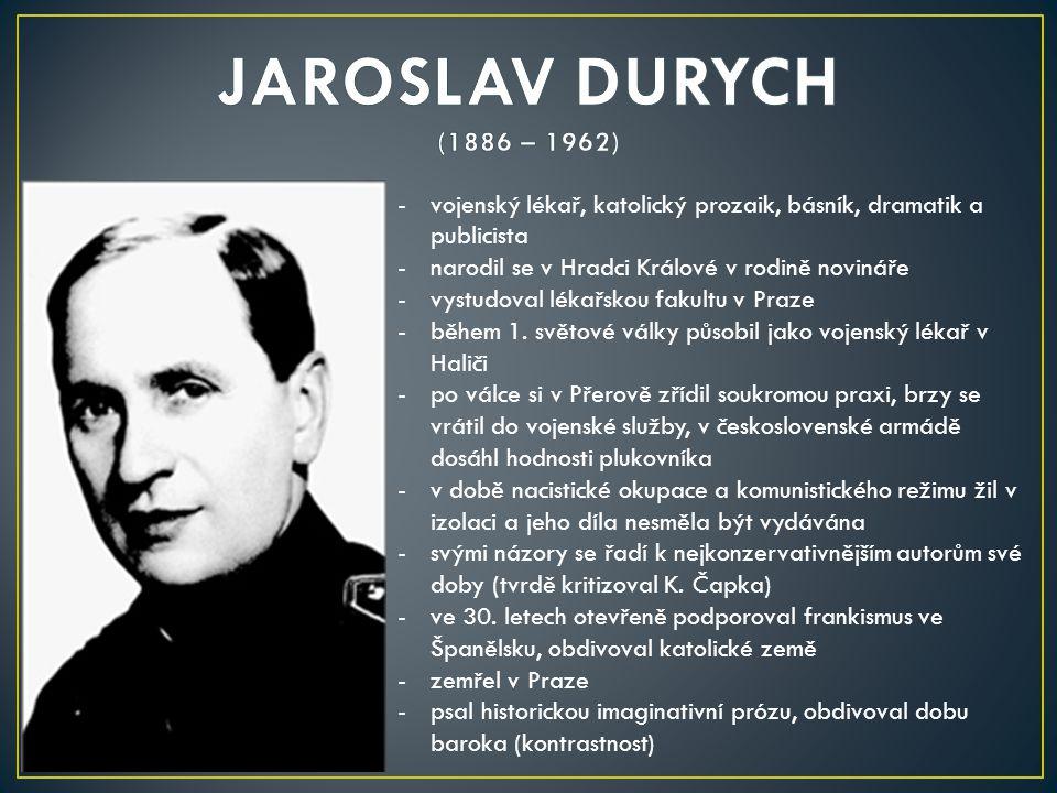 JAROSLAV DURYCH (1886 – 1962) vojenský lékař, katolický prozaik, básník, dramatik a publicista. narodil se v Hradci Králové v rodině novináře.
