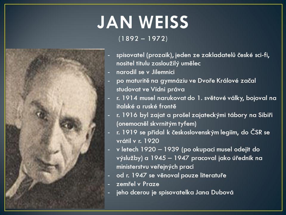 JAN WEISS (1892 – 1972) spisovatel (prozaik), jeden ze zakladatelů české sci-fi, nositel titulu zasloužilý umělec.
