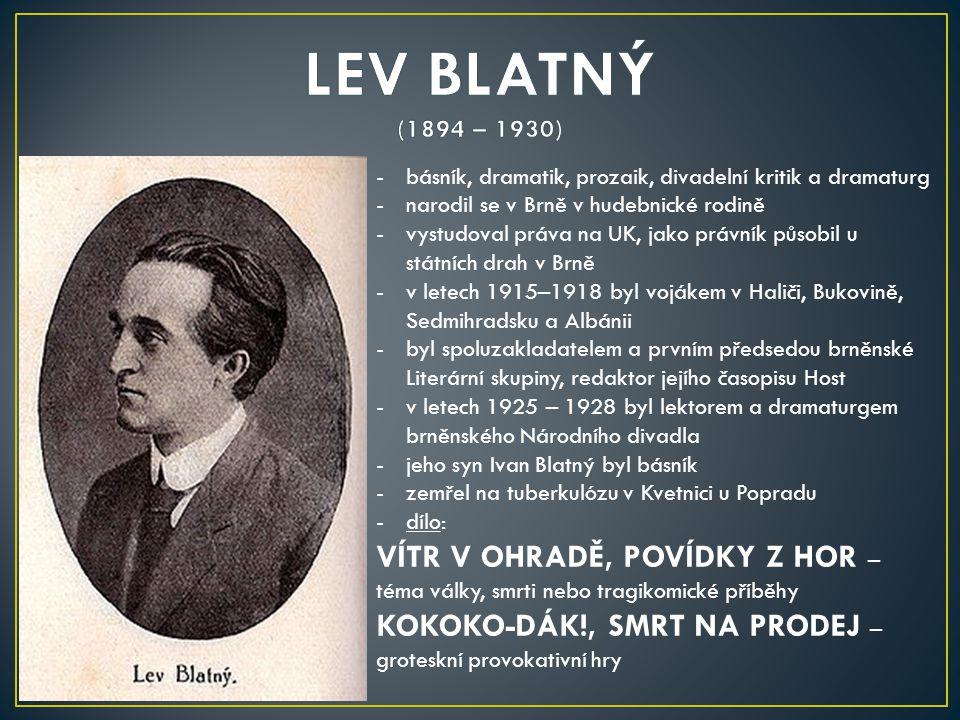 LEV BLATNÝ (1894 – 1930) básník, dramatik, prozaik, divadelní kritik a dramaturg. narodil se v Brně v hudebnické rodině.