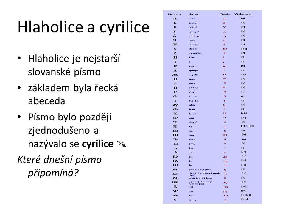 Hlaholice a cyrilice Hlaholice je nejstarší slovanské písmo