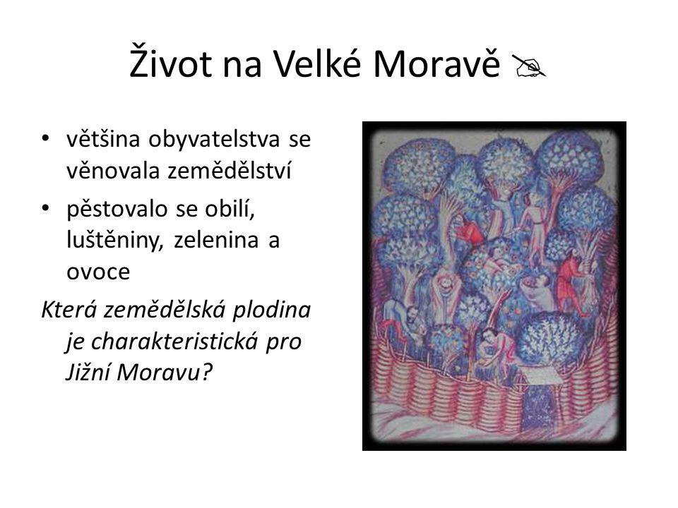 Život na Velké Moravě  většina obyvatelstva se věnovala zemědělství