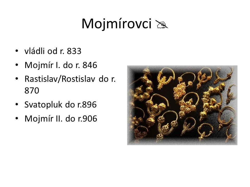 Mojmírovci  vládli od r. 833 Mojmír I. do r. 846