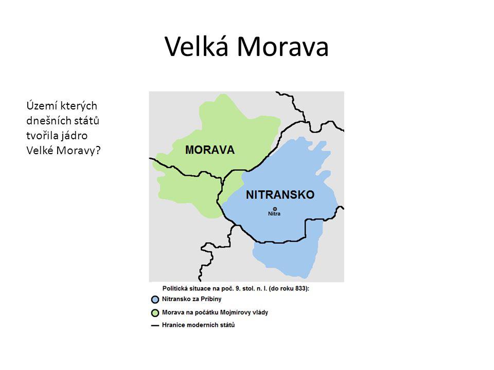 Velká Morava Území kterých dnešních států tvořila jádro Velké Moravy