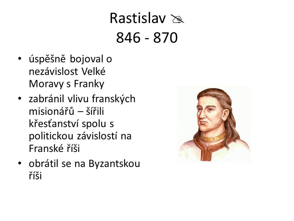 Rastislav  846 - 870 úspěšně bojoval o nezávislost Velké Moravy s Franky.