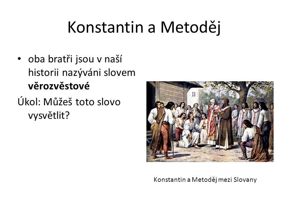 Konstantin a Metoděj oba bratři jsou v naší historii nazýváni slovem věrozvěstové. Úkol: Můžeš toto slovo vysvětlit