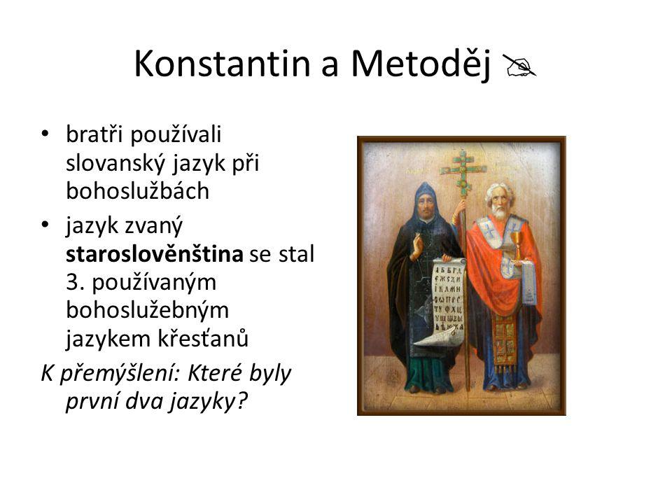 Konstantin a Metoděj  bratři používali slovanský jazyk při bohoslužbách.