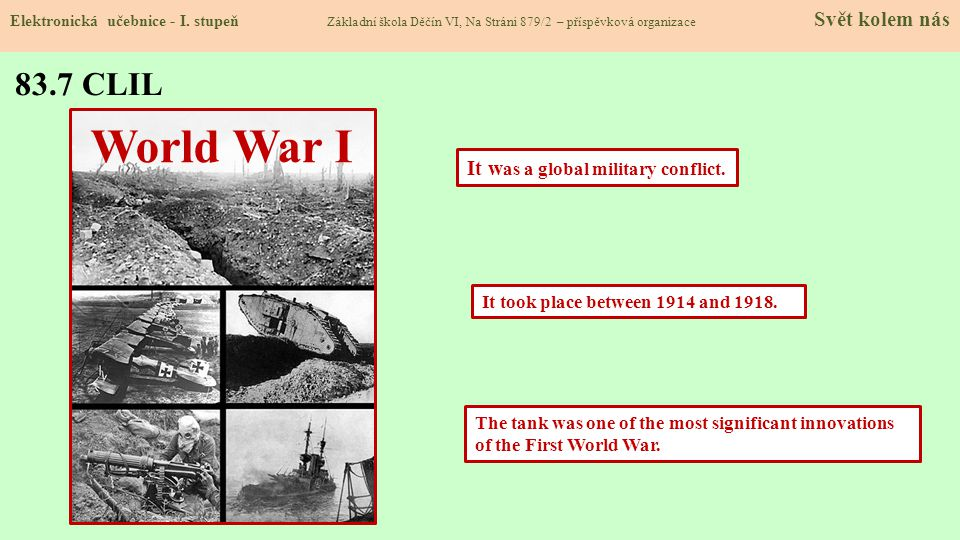World War I 83.7 CLIL It was a global military conflict.