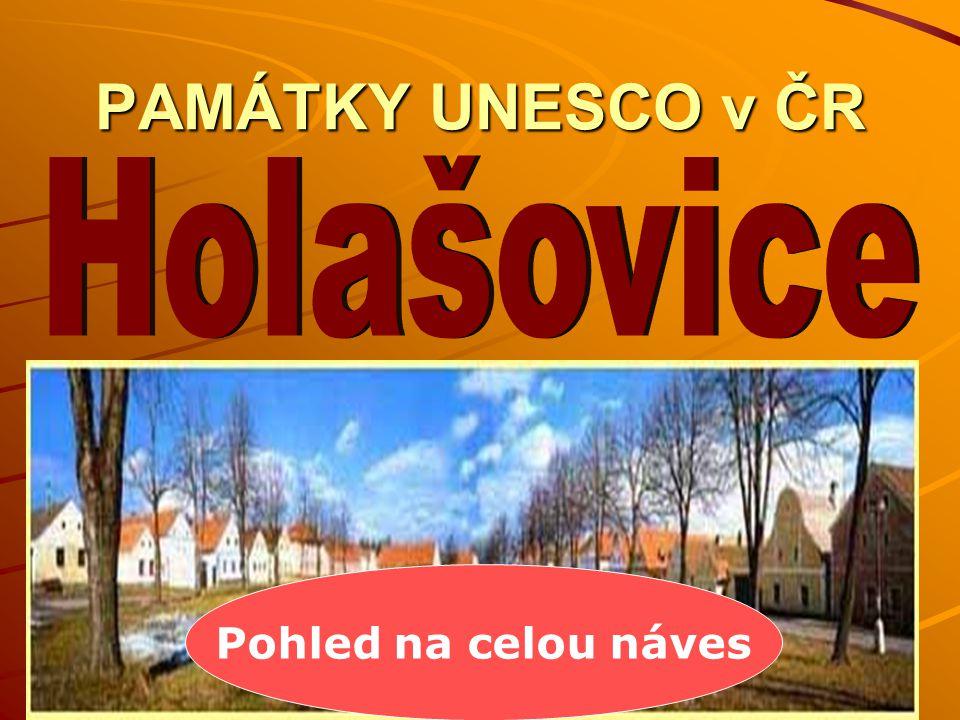 PAMÁTKY UNESCO v ČR Holašovice Pohled na celou náves