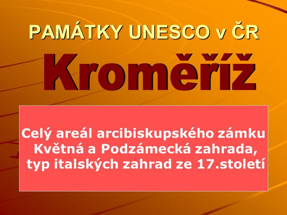 Kroměříž PAMÁTKY UNESCO v ČR Celý areál arcibiskupského zámku