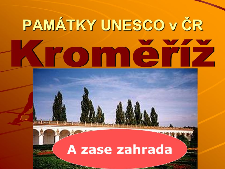 PAMÁTKY UNESCO v ČR Kroměříž A zase zahrada