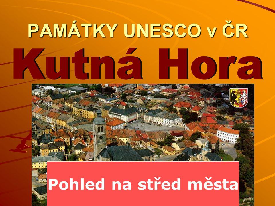 PAMÁTKY UNESCO v ČR Kutná Hora Pohled na střed města