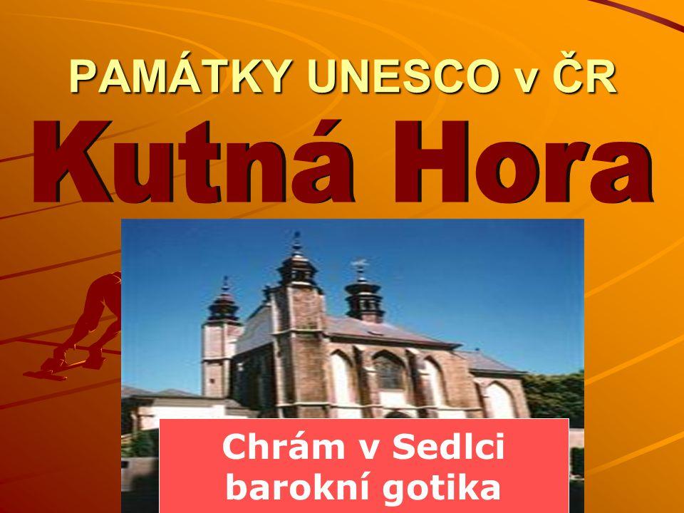 PAMÁTKY UNESCO v ČR Kutná Hora Chrám v Sedlci barokní gotika