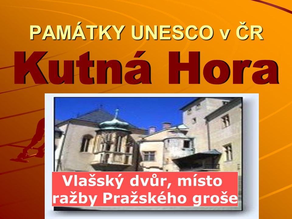 Kutná Hora PAMÁTKY UNESCO v ČR Vlašský dvůr, místo