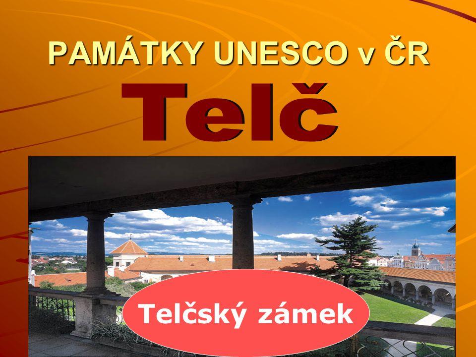 PAMÁTKY UNESCO v ČR Telč Telčský zámek