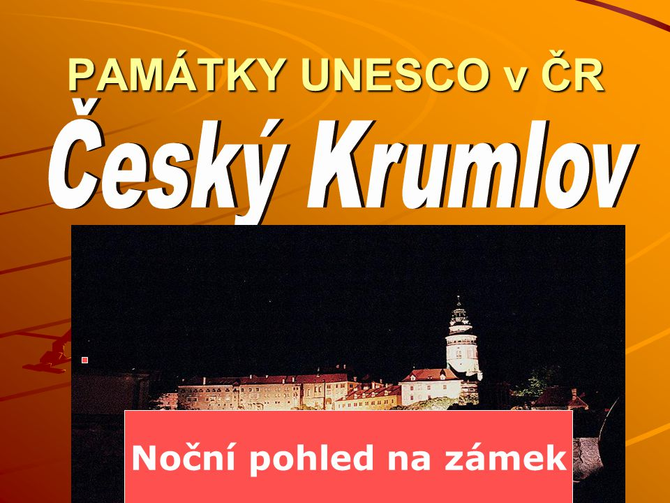 PAMÁTKY UNESCO v ČR Český Krumlov Noční pohled na zámek