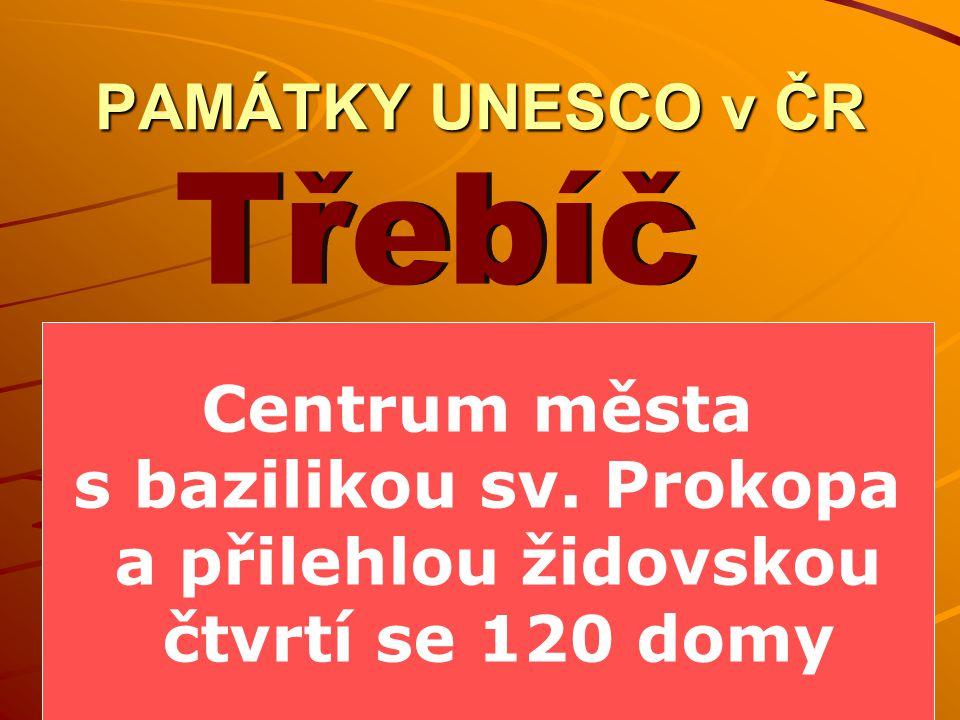 Třebíč PAMÁTKY UNESCO v ČR Centrum města s bazilikou sv. Prokopa