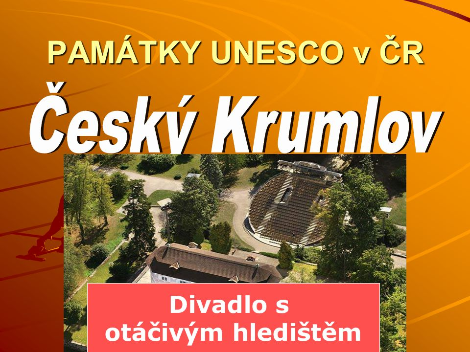 PAMÁTKY UNESCO v ČR Český Krumlov Divadlo s otáčivým hledištěm