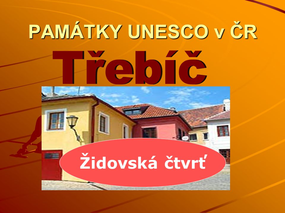 PAMÁTKY UNESCO v ČR Třebíč Židovská čtvrť