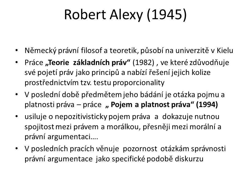 Robert Alexy (1945) Německý právní filosof a teoretik, působí na univerzitě v Kielu.