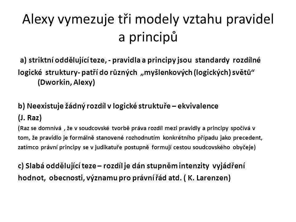 Alexy vymezuje tři modely vztahu pravidel a principů