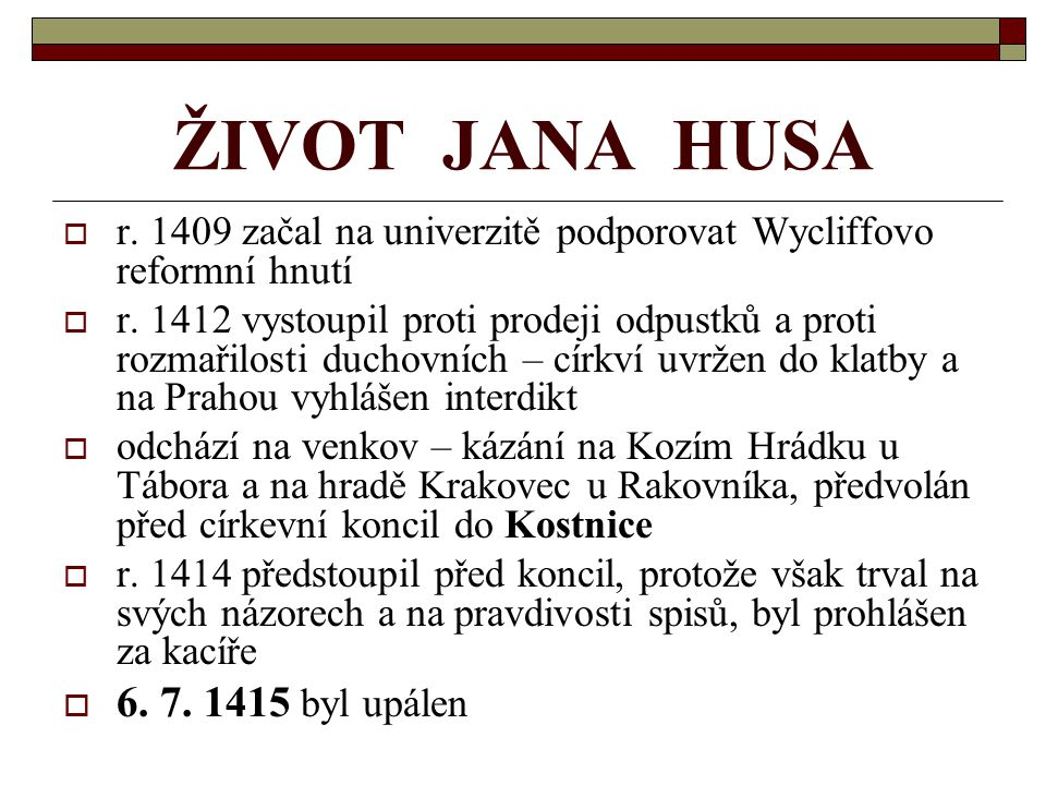 ŽIVOT JANA HUSA 6. 7. 1415 byl upálen