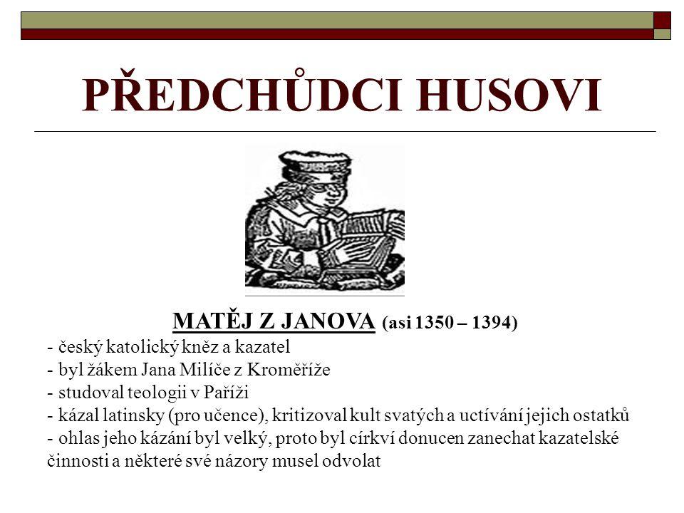 PŘEDCHŮDCI HUSOVI MATĚJ Z JANOVA (asi 1350 – 1394)