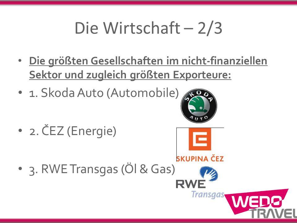 Die Wirtschaft – 2/3 1. Skoda Auto (Automobile) 2. ČEZ (Energie)