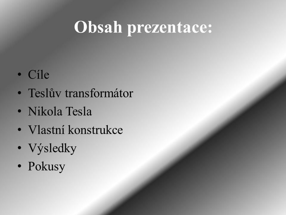 Obsah prezentace: Cíle Teslův transformátor Nikola Tesla
