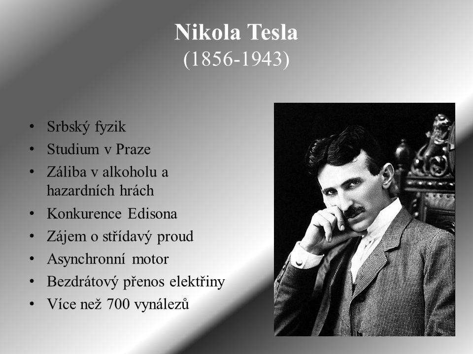 Nikola Tesla (1856-1943) Srbský fyzik Studium v Praze