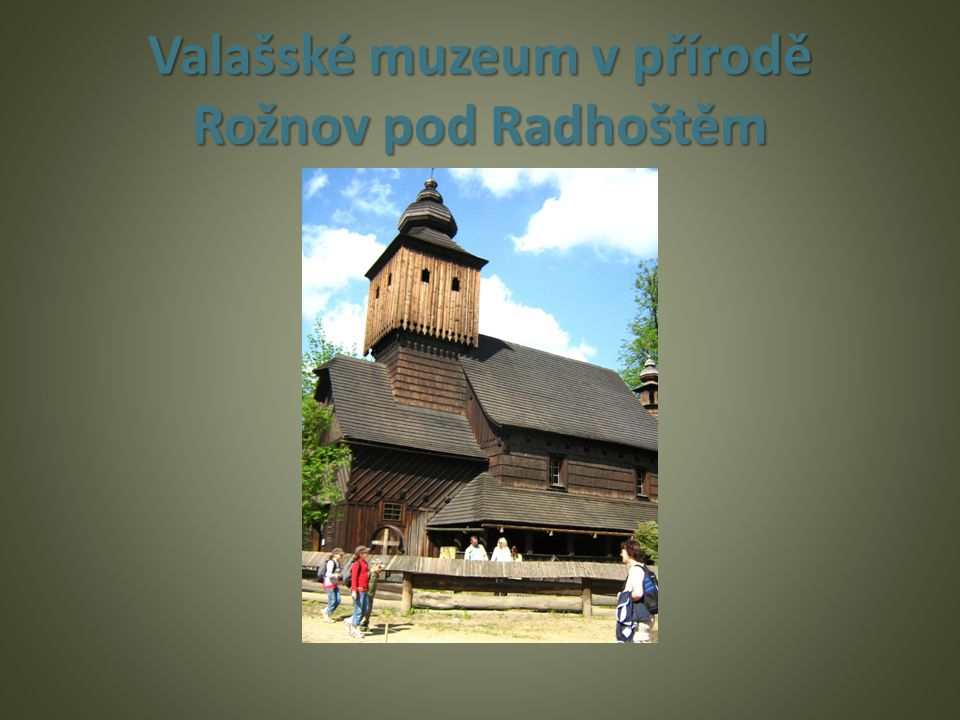 Valašské muzeum v přírodě Rožnov pod Radhoštěm
