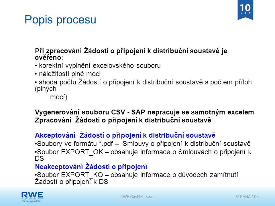 Popis procesu Při zpracování Žádostí o připojení k distribuční soustavě je ověřeno: korektní vyplnění excelovského souboru.
