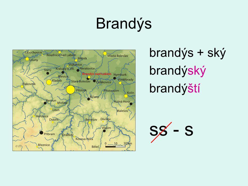 ss - s Brandýs brandýs + ský brandýský brandýští