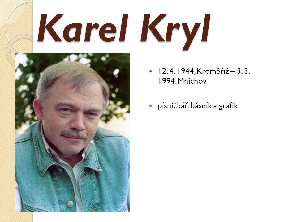 Karel Kryl 12. 4. 1944, Kroměříž – 3. 3. 1994, Mnichov