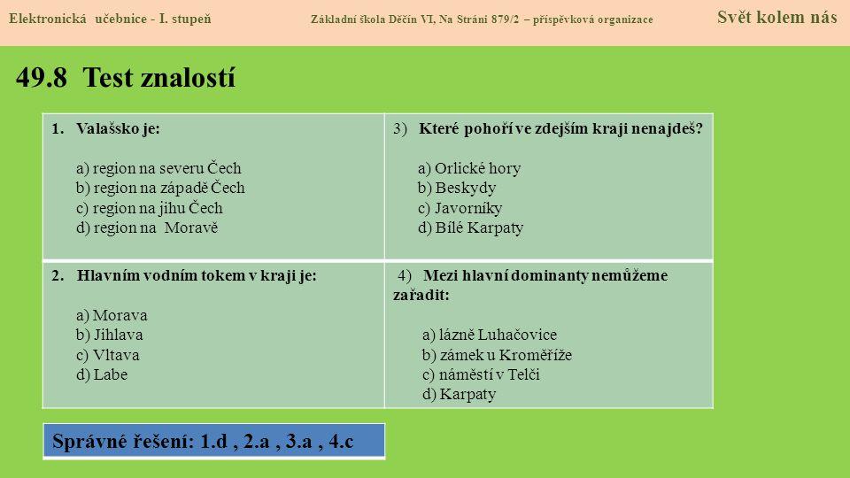 49.8 Test znalostí Správné řešení: 1.d , 2.a , 3.a , 4.c Valašsko je: