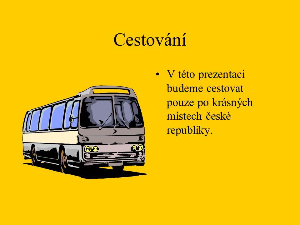Cestování V této prezentaci budeme cestovat pouze po krásných místech české republiky.