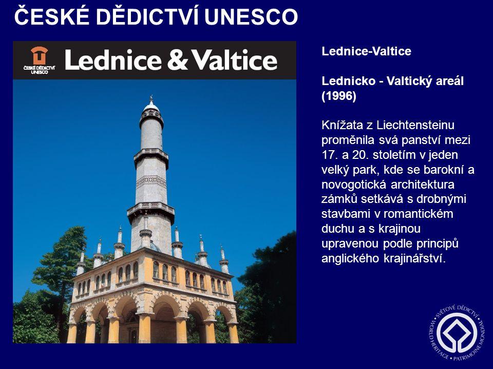 ČESKÉ DĚDICTVÍ UNESCO Lednice-Valtice Lednicko - Valtický areál (1996)