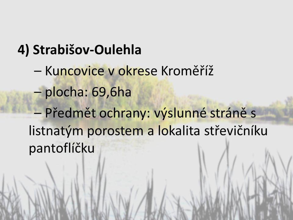 4) Strabišov-Oulehla – Kuncovice v okrese Kroměříž – plocha: 69,6ha – Předmět ochrany: výslunné stráně s listnatým porostem a lokalita střevičníku pantoflíčku